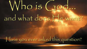 How Is God And What Does He Want