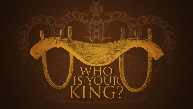 Who is your King