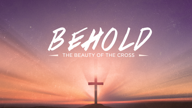 Behold The Beauty of the Cross Graphic.p