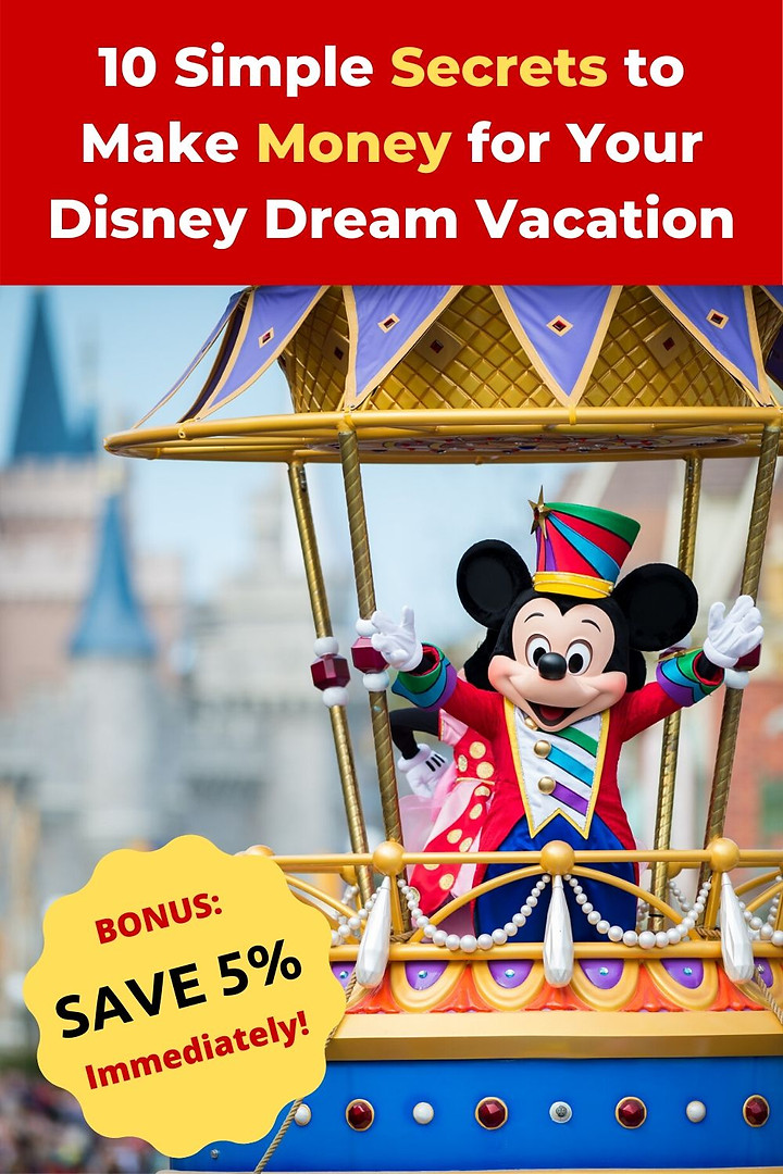 Money Making Secrets for your Disney Dream Vacation