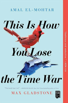 Book Review: This Is How You Lose the Time War, by Amal El-Mohtar and Max Gladstone