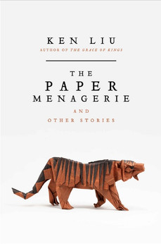 Book Review: The Paper Menagerie and Other Stories, by Ken Liu