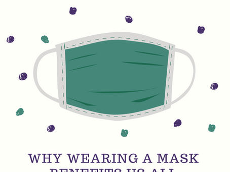 Covid-19 Thoughts Part II - Why Wear a Pesky Mask During a Pandemic?