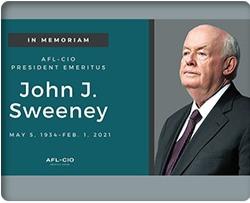 Workers Mourn the Passign of AFL-CIO President Emeritus John Sweeney