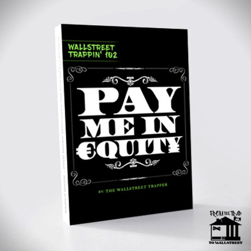 Wallstreet Trappin' :102 PAY ME IN EQUITY (Ebook)