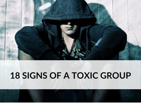 18 Signs of a TOXIC GROUP