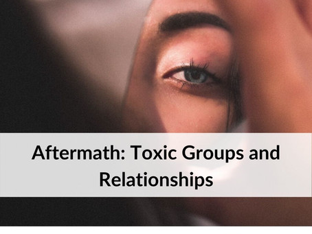 Aftermath: Toxic Groups and Relationships