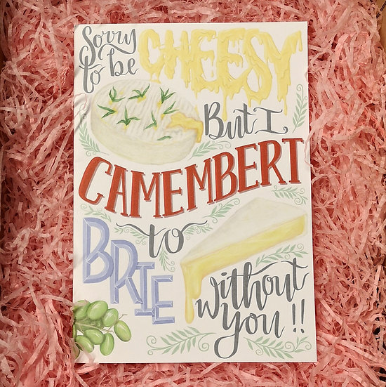 'I Camembert to brie without you!!' CheeseyValentine's Card A6