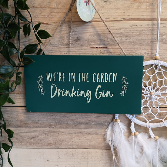 'We're In The Garden Drinking Gin' Hanging Sign Plaque