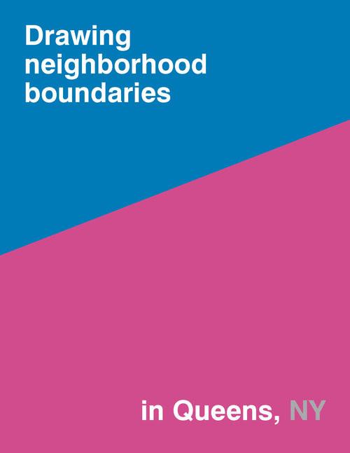 Drawing Neighborhood Boundaries in Queens. 2018