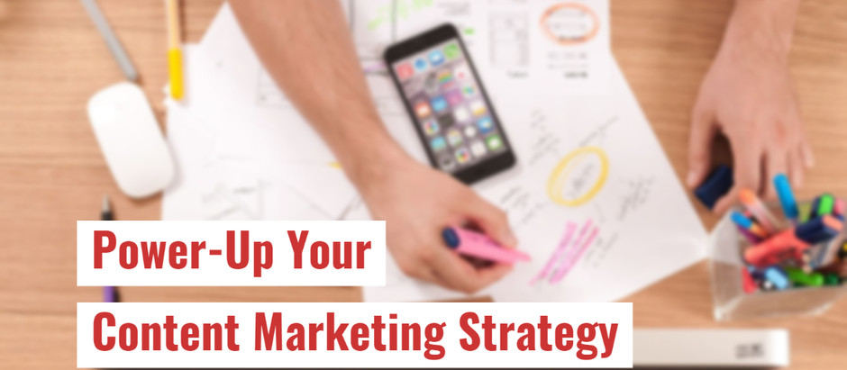 Power-Up Your Content Marketing Strategy