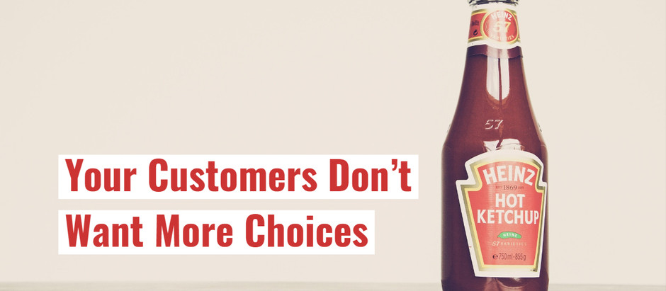 Your Customers Don't Want More Choices