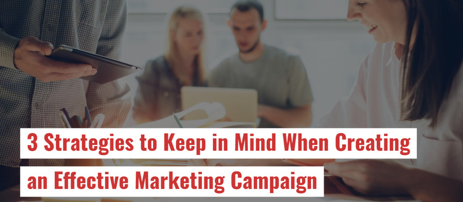 3 Strategies to Keep in Mind When Creating an Effective Marketing Campaign