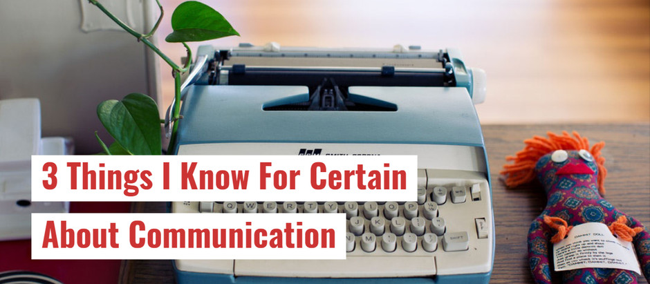 3 Things I Know For Certain About Communication