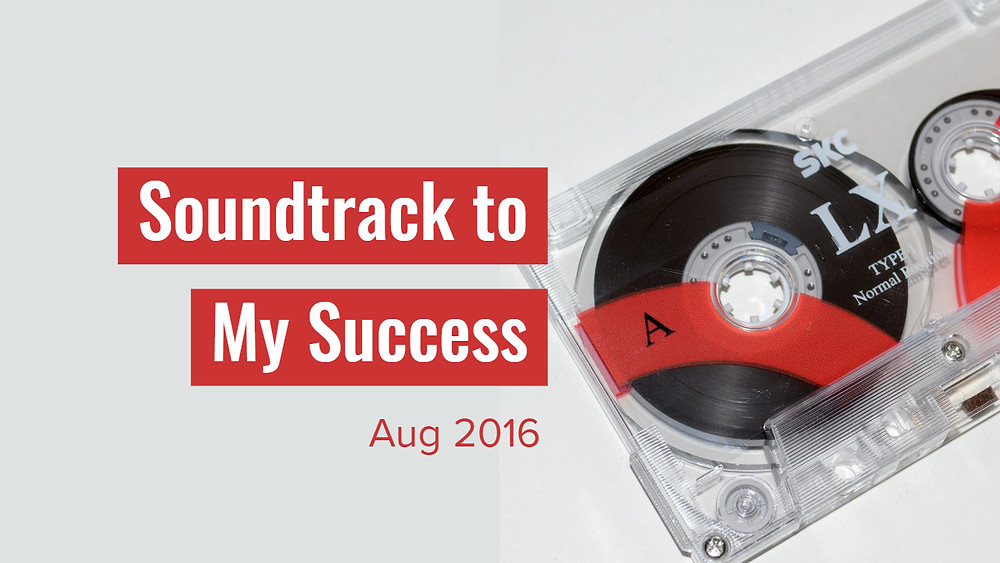 Soundtrack to My Success, August 2016