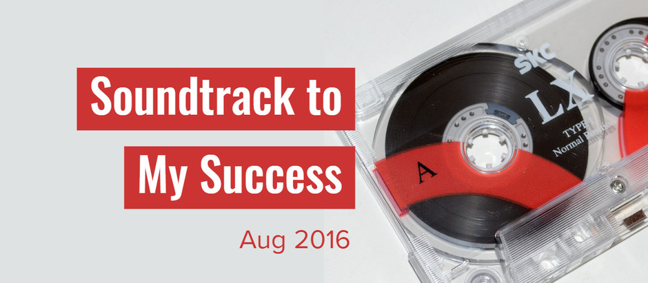 Soundtrack to My Success; August 2016 = High Energy Rock