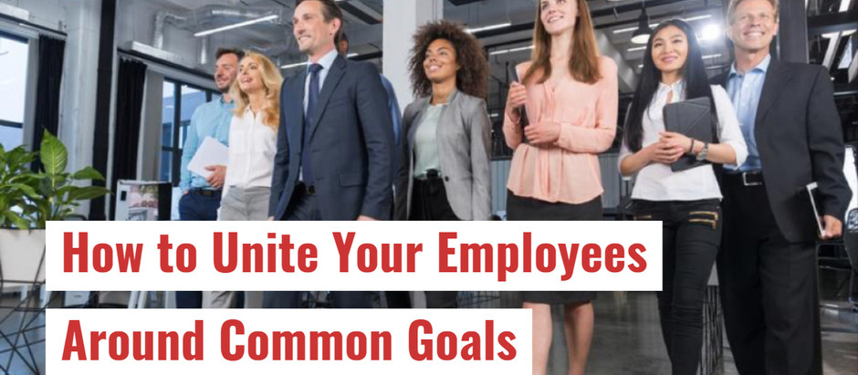 How to Unite Your Employees Around Common Goals