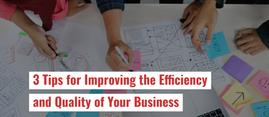 3 Tips for Improving the Efficiency and Quality of Your Business