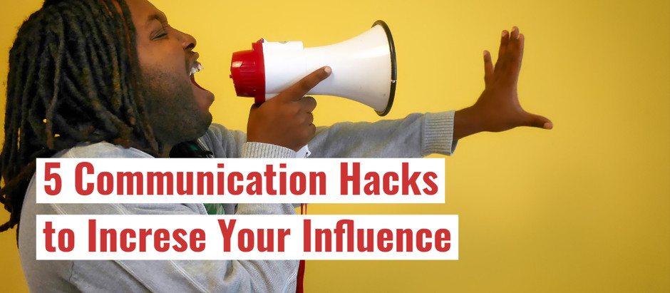 5 Communication Hacks To Increase Your Influence