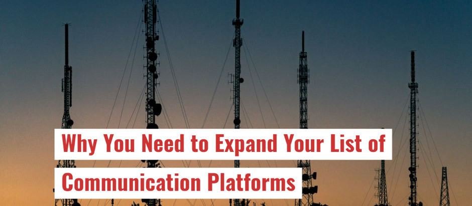 Why You Need to Expand Your List of Communication Platforms