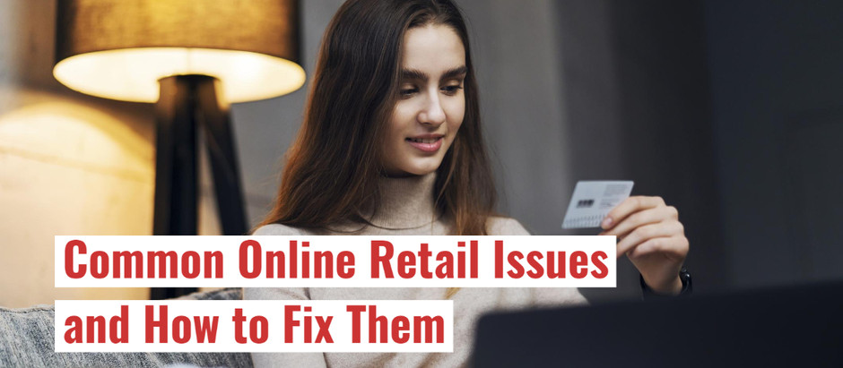 Common Online Retail Issues and How to Fix Them
