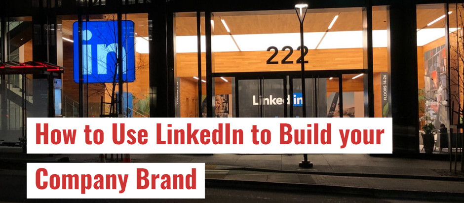 How to Use LinkedIn to Build your Company Brand