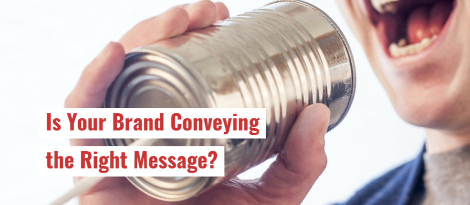 Is Your Brand Conveying the Right Message?
