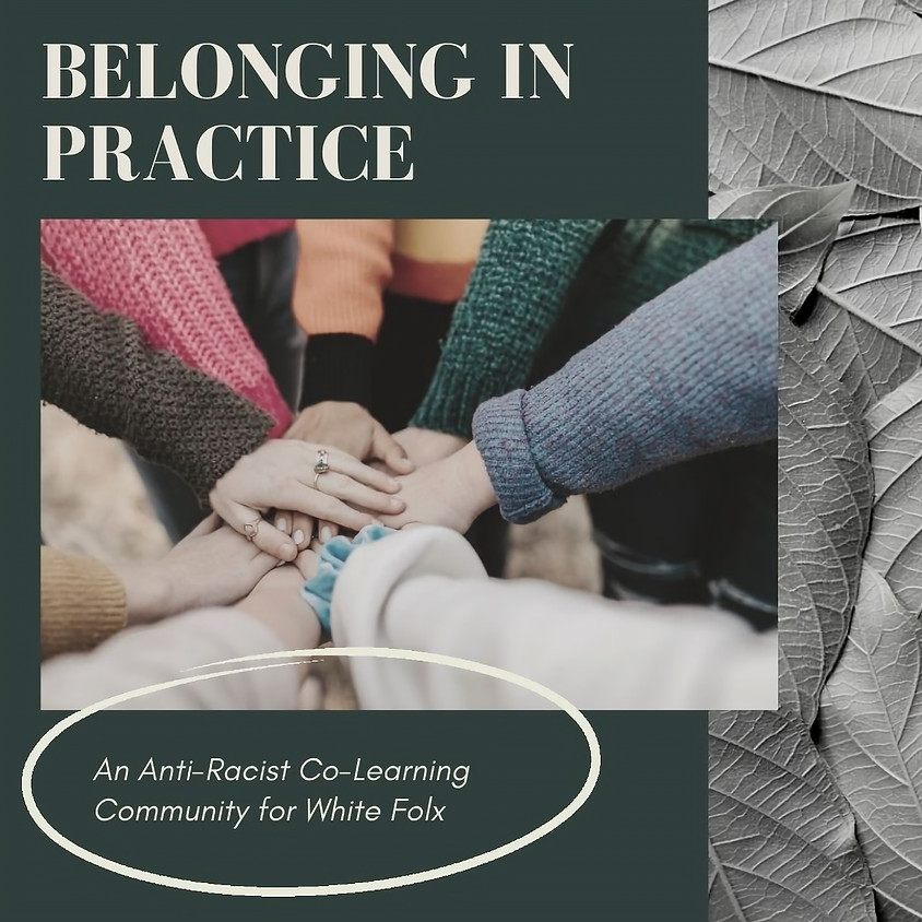 Belonging In Practice: Anti-Racist Co-Learning Community for White Folx