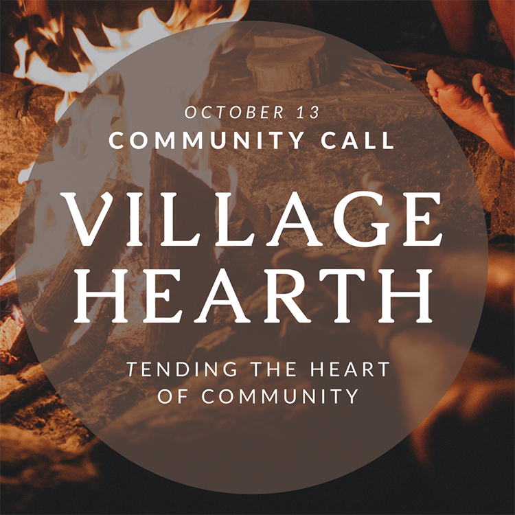 Village Hearth Community Call: October 13