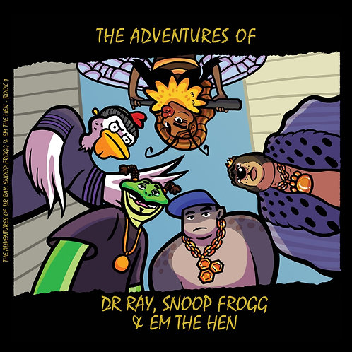 The Adventures of Dr Ray Snoop Frogg & Em the Hen