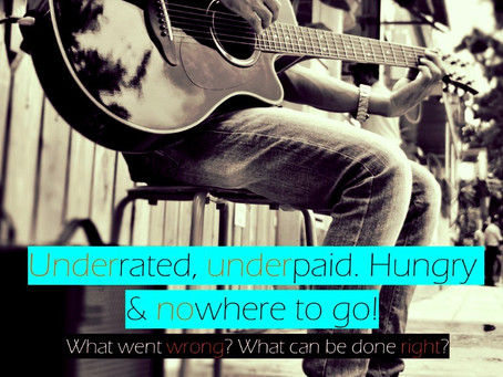 UNDERRATED, UNDERPAID. HUNGRY & NOWHERE TO GO! What went wrong? What can be done right?