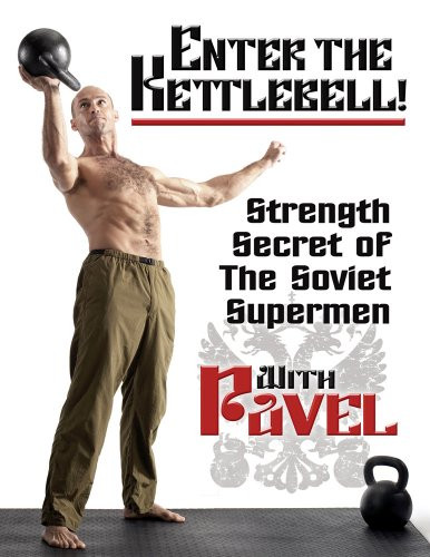 Enter the Kettlebell! Strength Secret of the Soviet Supermen (review)