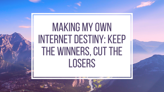 Making My Own Internet Destiny Part: Keep the Winners, Cut the Losers