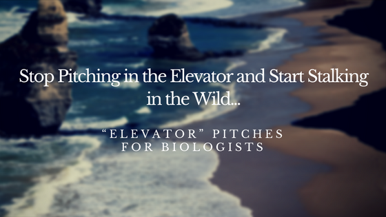 """Stop Pitching in the Elevator and Start Stalking in the Wild – """"Elevator"""" Pitches for Biologists"""