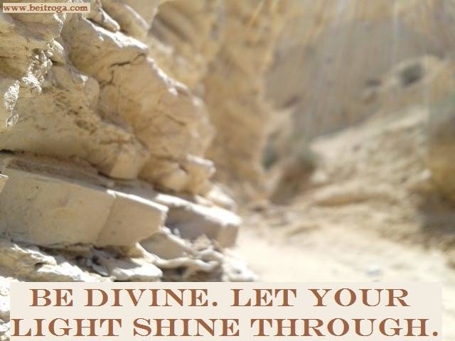 Be Divine.  Let Your Light Shine Through..jpg