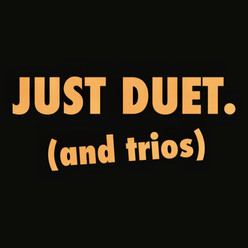 Just Duet. (and trios)