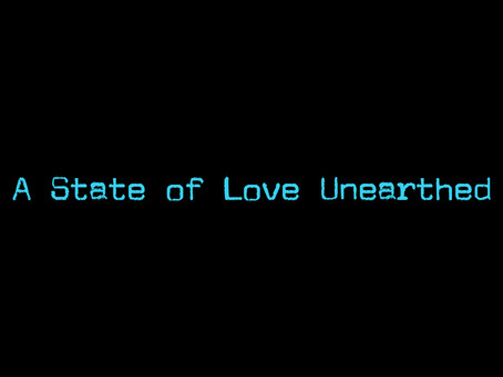 A State of Love Unearthed