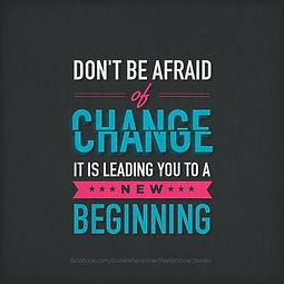 Change-dont-be-afraid-of-change-positive