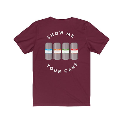 Show Me Your Cans Unisex Jersey Short Sleeve Tee