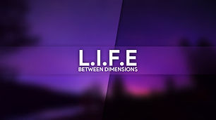 L.I.F.E: Between Dimensions