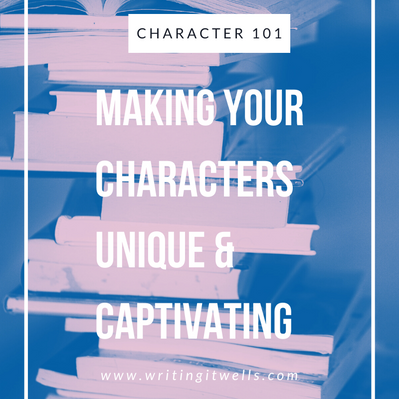 Character 101: Making Your Characters Unique & Captivating