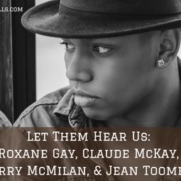 Acknowledgement Series: Roxane Gay, Claude McKay, Terry McMilan, & Jean Toomer