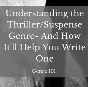 Genre 101: Understanding the Thriller/Suspense Genre- And How It'll Help You Write One
