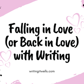 Falling in Love (or Back in Love) with Writing