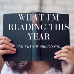 What I'm Reading This Year (and Why You Should Too!)