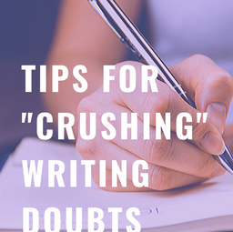 """Tips for """"Crushing"""" Writing Doubts"""