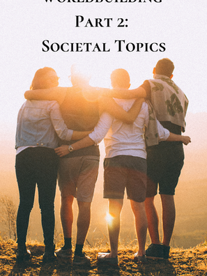 Worldbuilding Part 2: Societal Topics