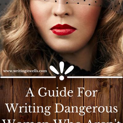 A Guide For Writing Dangerous Women Who Aren't Clichés