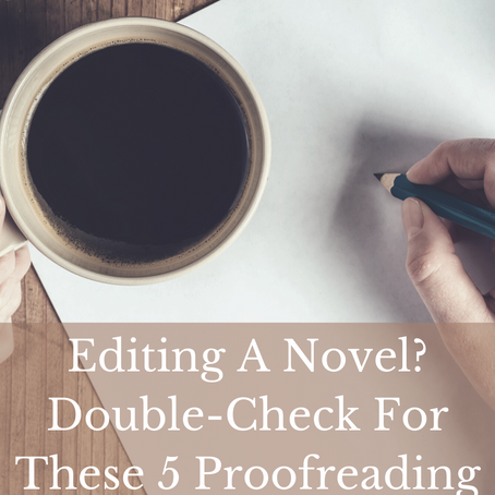Editing A Novel? Double-Check For These 5 Proofreading Mistakes Before It's Too Late!