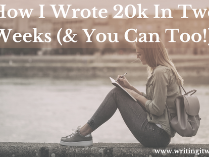 How I Wrote 20k Words In Two Weeks (& You Can Too!)